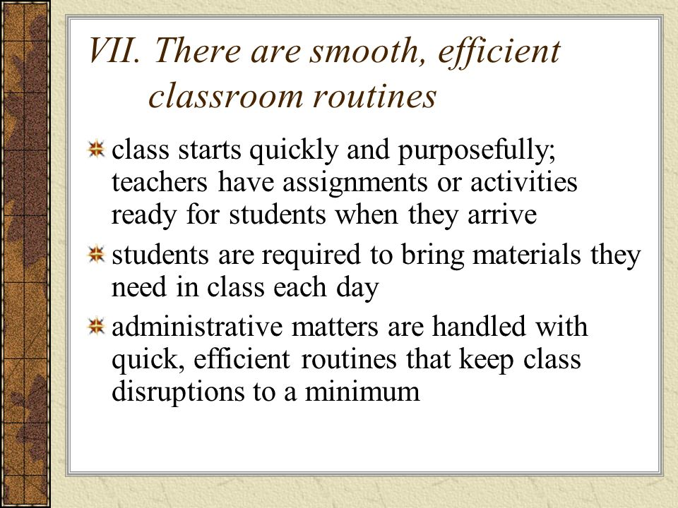 VII. There are smooth, efficient classroom routines class starts quickly and purposefully; teachers have assignments or activities ready for students