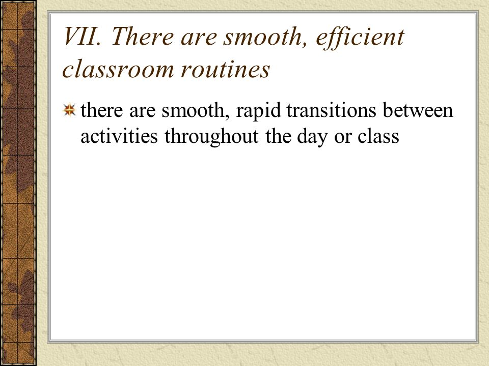 VII. There are smooth, efficient classroom routines there are smooth, rapid transitions between activities throughout the day or class
