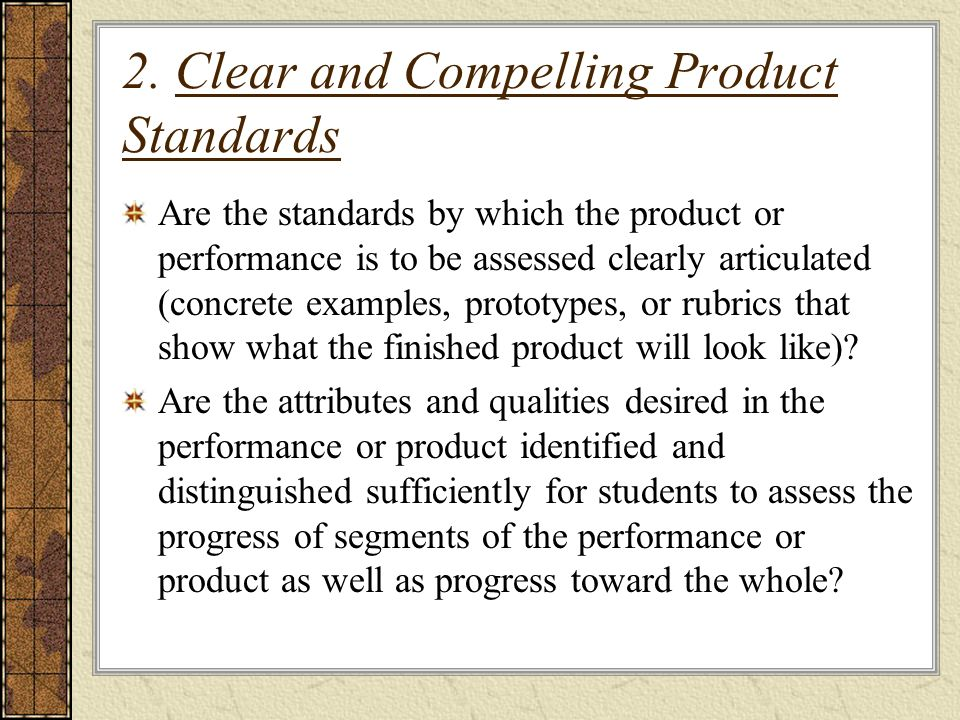 2. Clear and Compelling Product Standards Are the standards by which the product or performance is to be assessed clearly articulated (concrete exampl