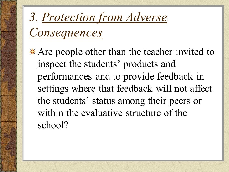 3. Protection from Adverse Consequences Are people other than the teacher invited to inspect the students products and performances and to provide fee