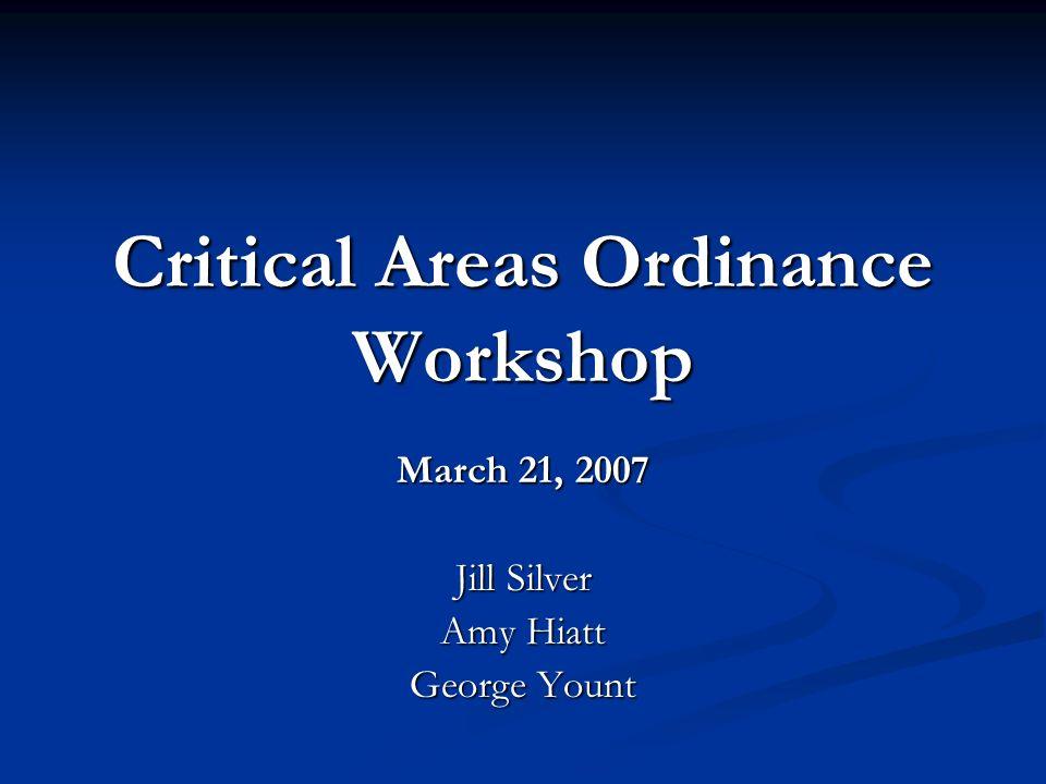 Critical Areas Ordinance Workshop March 21, 2007 Jill Silver Amy Hiatt George Yount