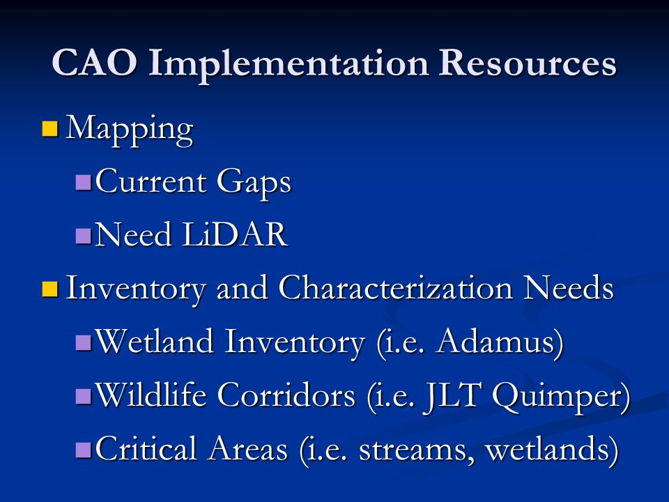 CAO Implementation Resources Mapping Mapping Current Gaps Current Gaps Need LiDAR Need LiDAR Inventory and Characterization Needs Inventory and Characterization Needs Wetland Inventory (i.e.