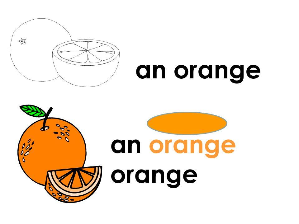 an orange an orange orange