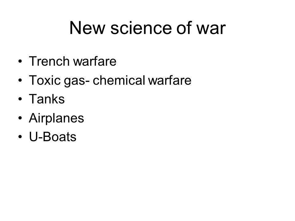 New science of war Trench warfare Toxic gas- chemical warfare Tanks Airplanes U-Boats