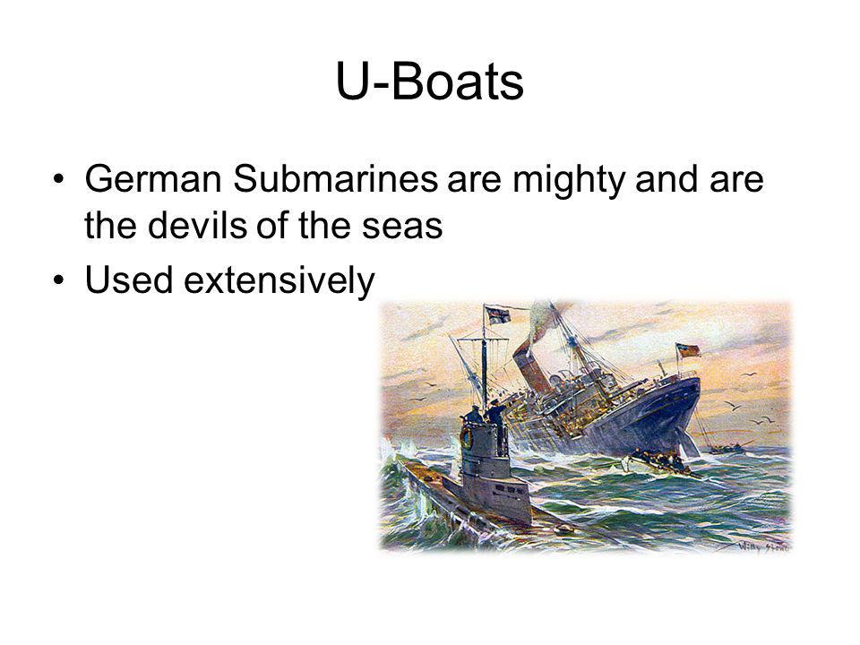 U-Boats German Submarines are mighty and are the devils of the seas Used extensively