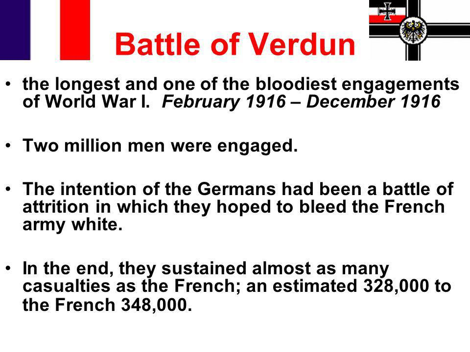 Battle of Verdun the longest and one of the bloodiest engagements of World War I. February 1916 – December 1916 Two million men were engaged. The inte