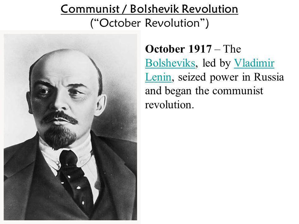 October 1917 – The Bolsheviks, led by Vladimir Lenin, seized power in Russia and began the communist revolution. BolsheviksVladimir Lenin Communist /
