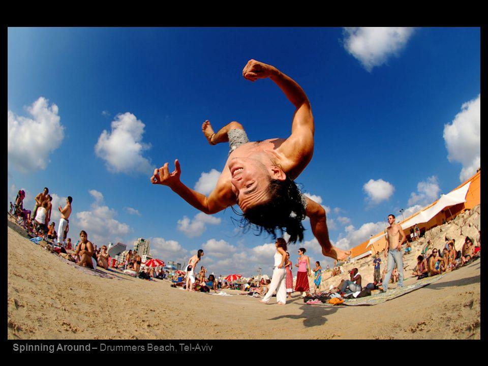 Spinning Around – Drummers Beach, Tel-Aviv