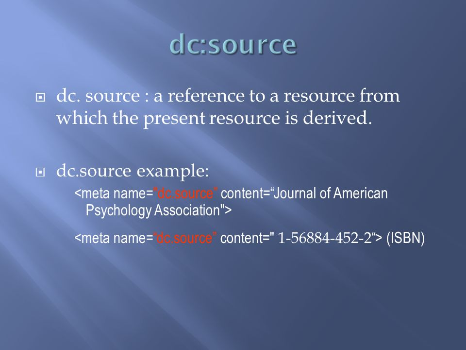 dc. source : a reference to a resource from which the present resource is derived. dc.source example: (ISBN)