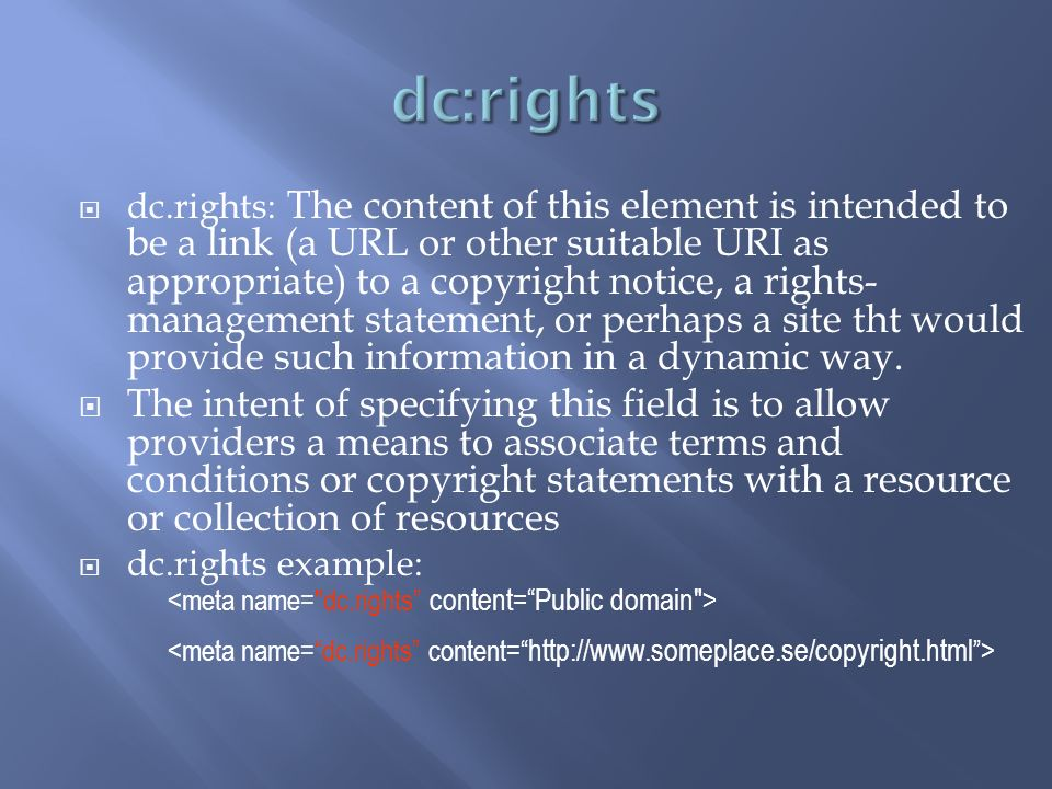 dc.rights: The content of this element is intended to be a link (a URL or other suitable URI as appropriate) to a copyright notice, a rights- manageme
