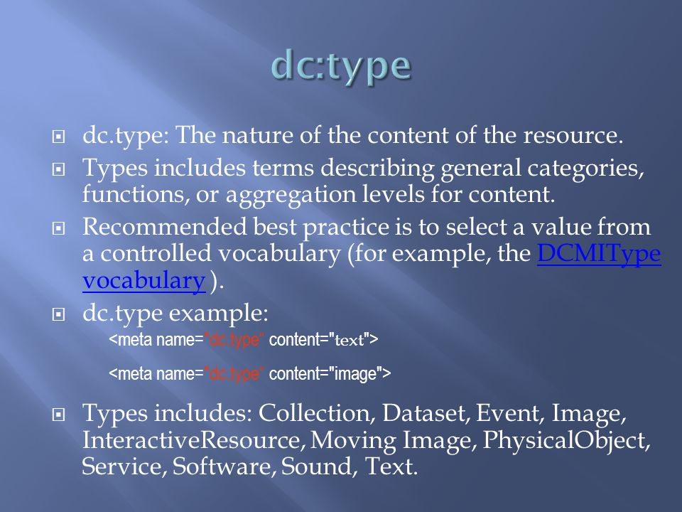 dc.type: The nature of the content of the resource. Types includes terms describing general categories, functions, or aggregation levels for content.