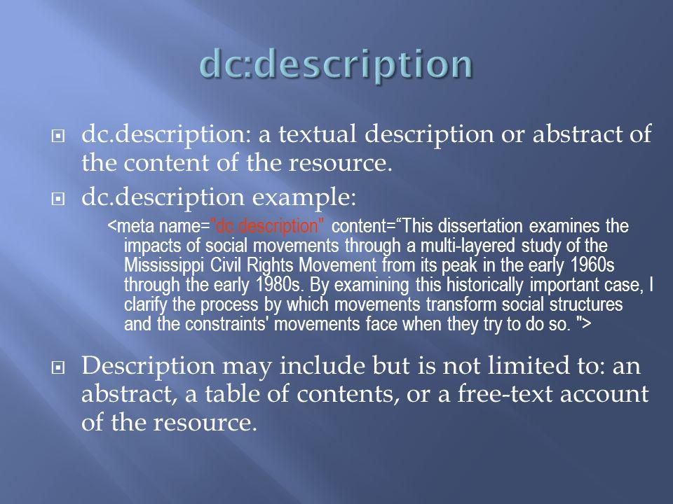 dc.description: a textual description or abstract of the content of the resource. dc.description example: Description may include but is not limited t