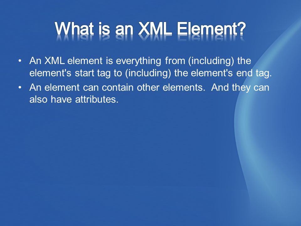 An XML element is everything from (including) the element s start tag to (including) the element s end tag.