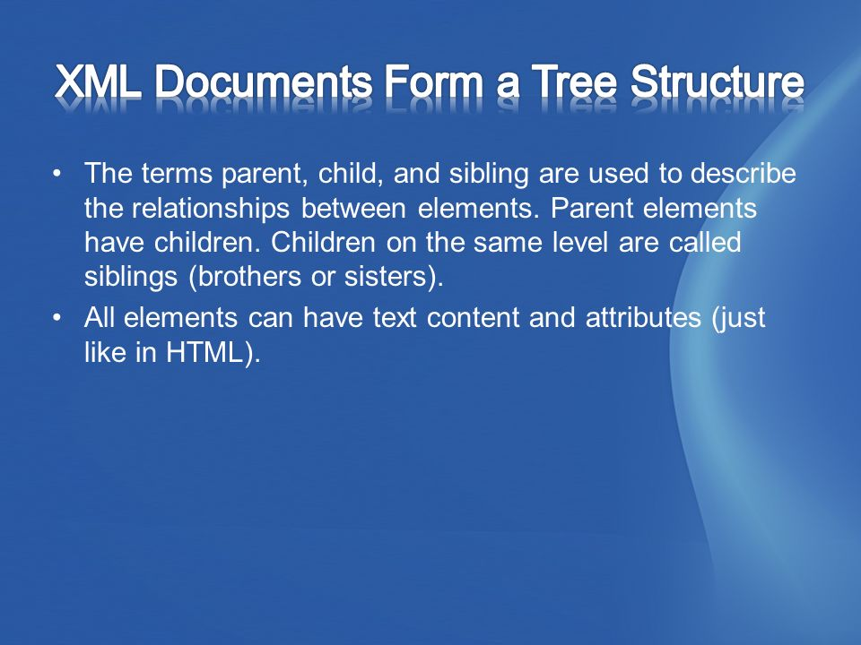 The terms parent, child, and sibling are used to describe the relationships between elements.