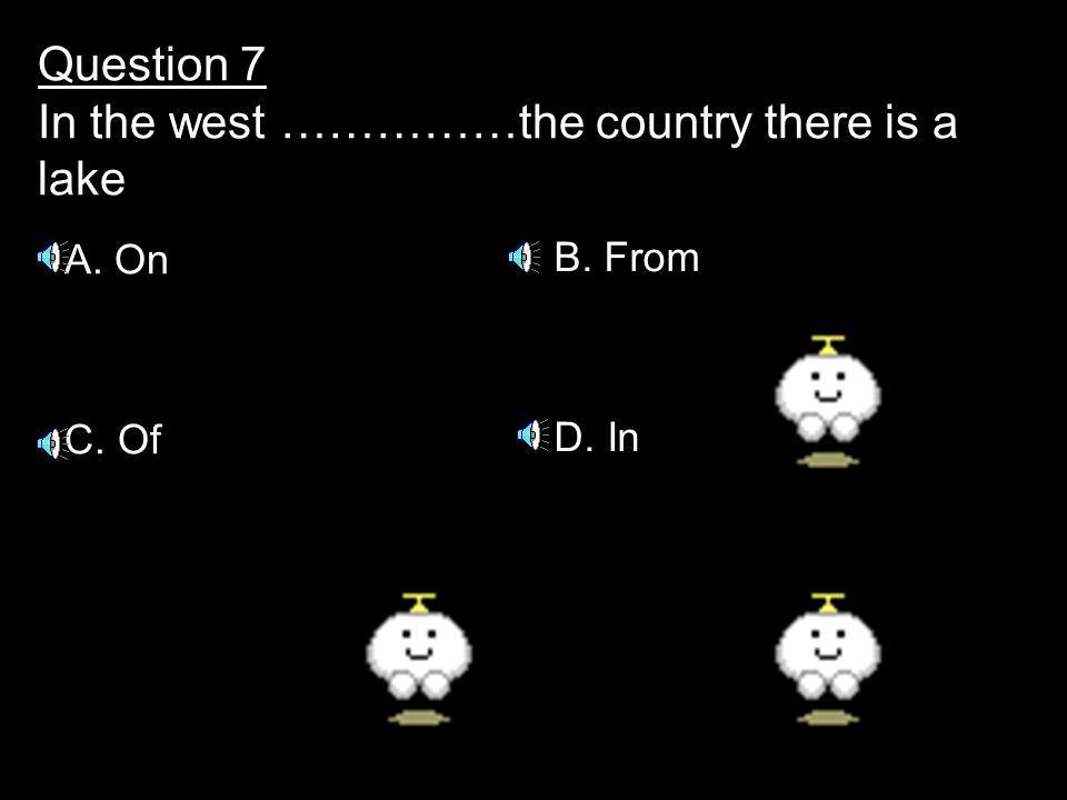 Question 7 In the west ……………the country there is a lake A. On C. Of B. From D. In