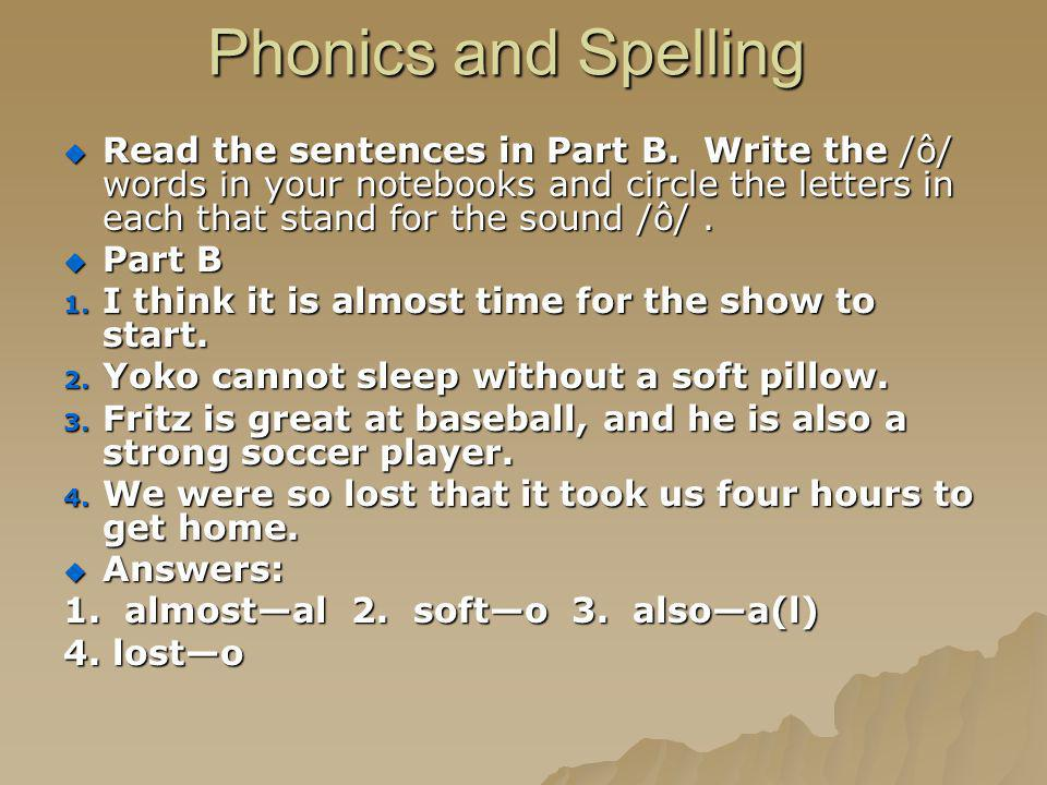 Phonics and Spelling Read the sentences in Part B. Write the /ô/ words in your notebooks and circle the letters in each that stand for the sound /ô/.