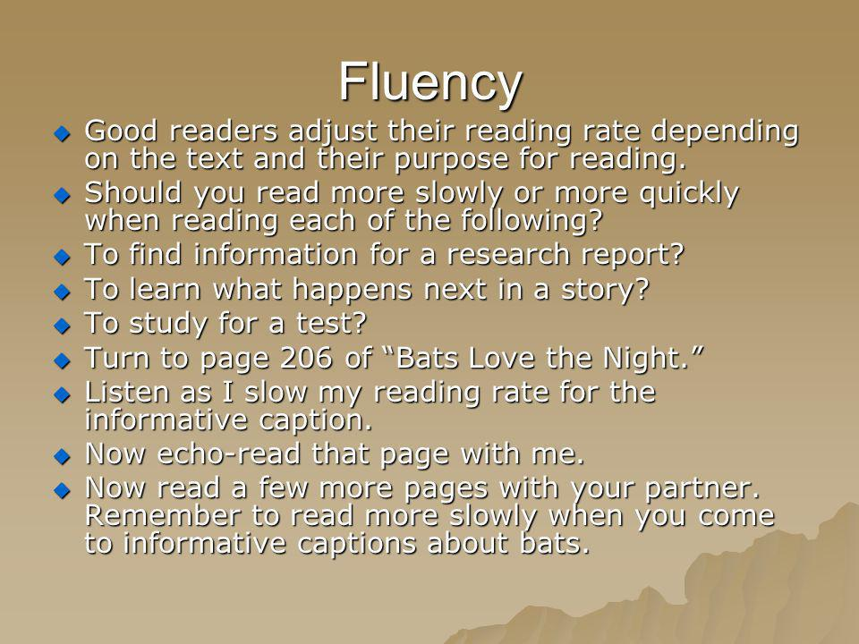 Fluency Good readers adjust their reading rate depending on the text and their purpose for reading. Good readers adjust their reading rate depending o