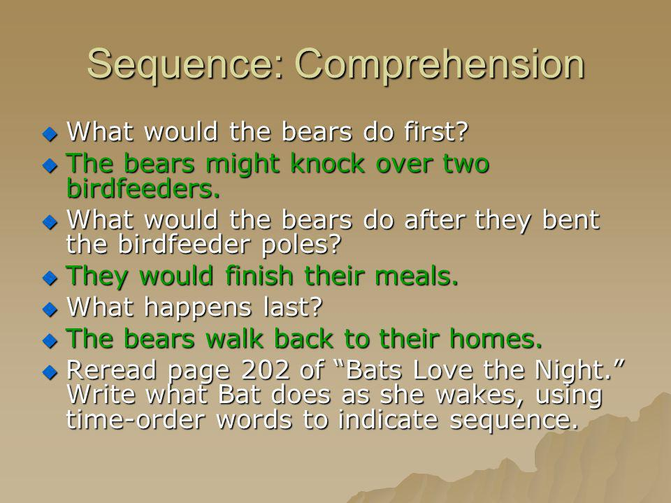 Sequence: Comprehension What would the bears do first? What would the bears do first? The bears might knock over two birdfeeders. The bears might knoc