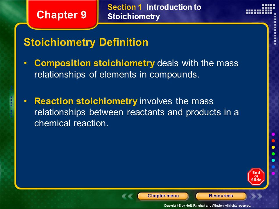 Copyright © by Holt, Rinehart and Winston. All rights reserved. ResourcesChapter menu Chapter 9 Section 1 Introduction to Stoichiometry Stoichiometry