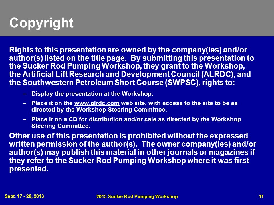 Sept. 17 - 20, 2013 2013 Sucker Rod Pumping Workshop11 Copyright Rights to this presentation are owned by the company(ies) and/or author(s) listed on