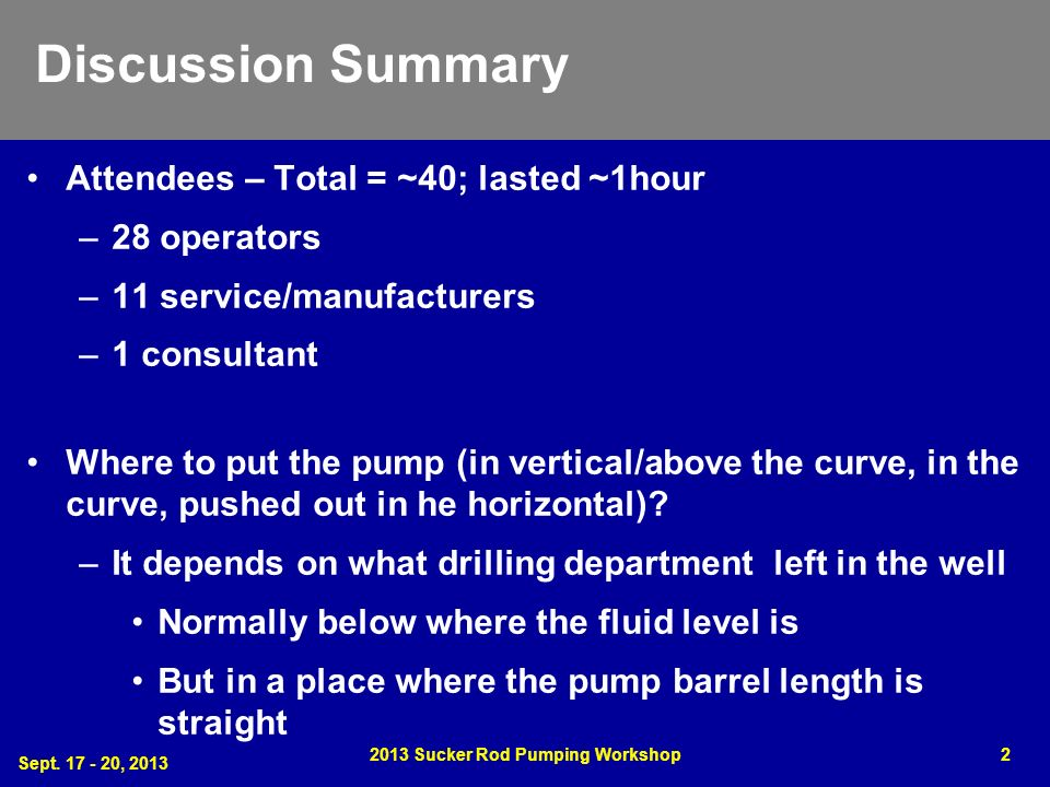 Discussion Summary Attendees – Total = ~40; lasted ~1hour –28 operators –11 service/manufacturers –1 consultant Where to put the pump (in vertical/above the curve, in the curve, pushed out in he horizontal).