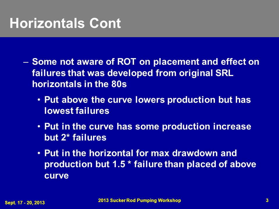 Horizontals Cont –Some not aware of ROT on placement and effect on failures that was developed from original SRL horizontals in the 80s Put above the