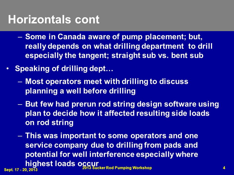 Horizontals cont –Some in Canada aware of pump placement; but, really depends on what drilling department to drill especially the tangent; straight su