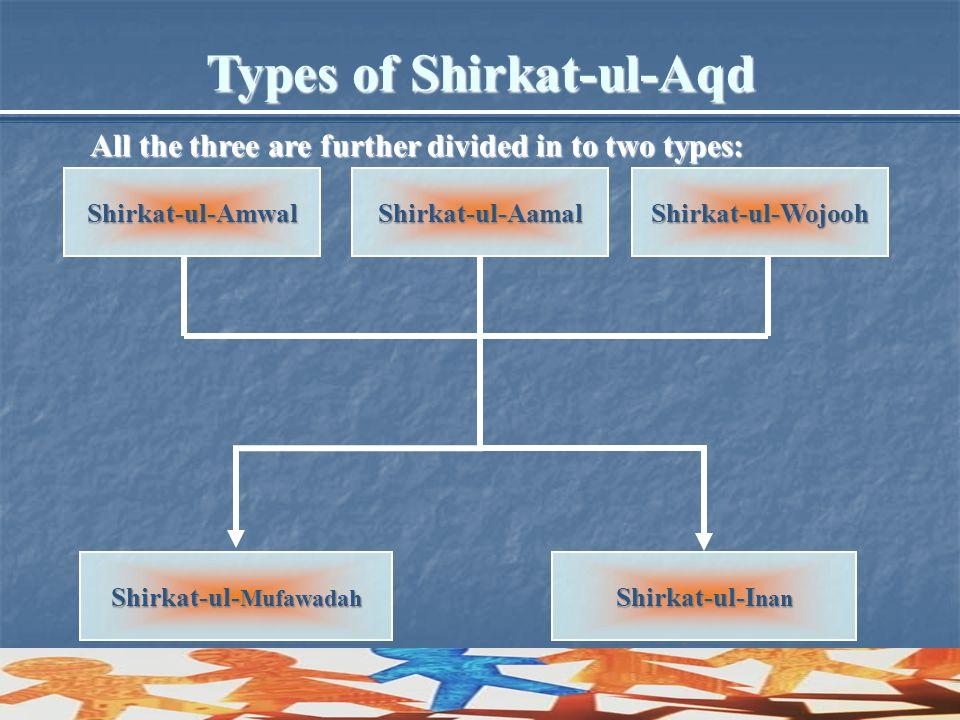 Shirkat-ul-AmwalShirkat-ul-WojoohShirkat-ul-Aamal Shirkat-ul- Mufawadah Shirkat-ul-I nan All the three are further divided in to two types: Types of S