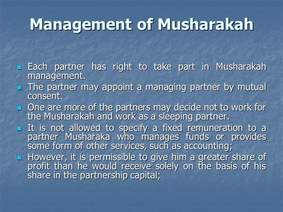 Management of Musharakah Each partner has right to take part in Musharakah management. Each partner has right to take part in Musharakah management. T