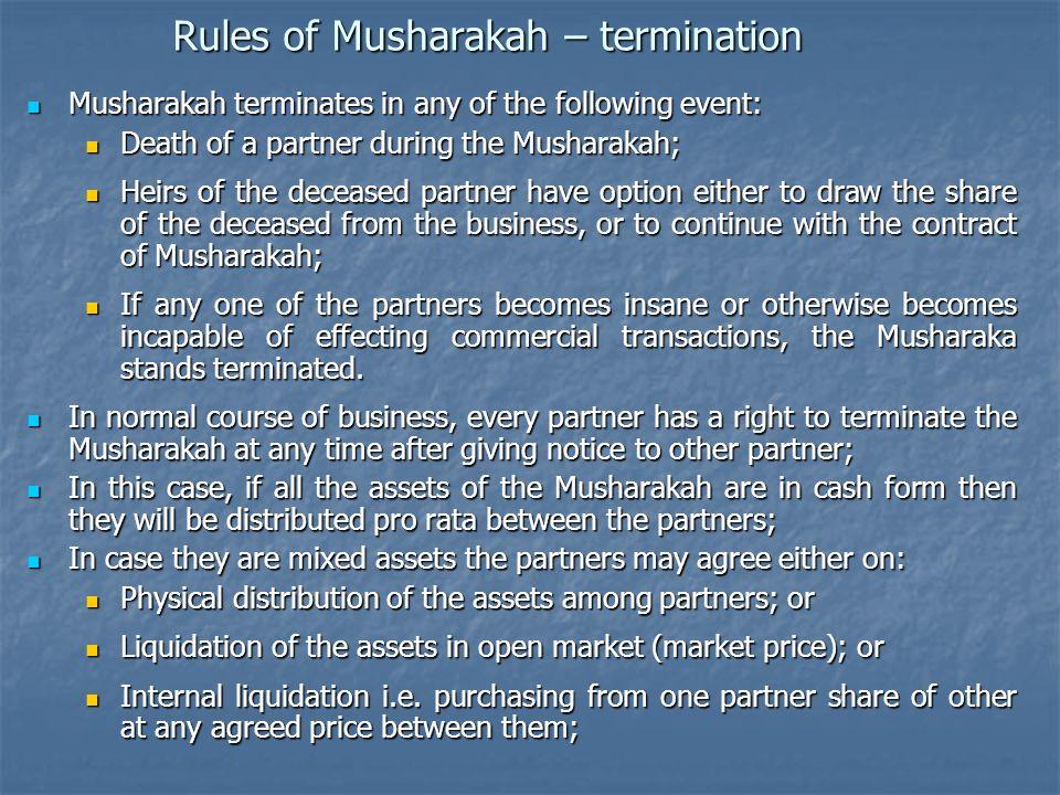 Rules of Musharakah – termination Musharakah terminates in any of the following event: Musharakah terminates in any of the following event: Death of a