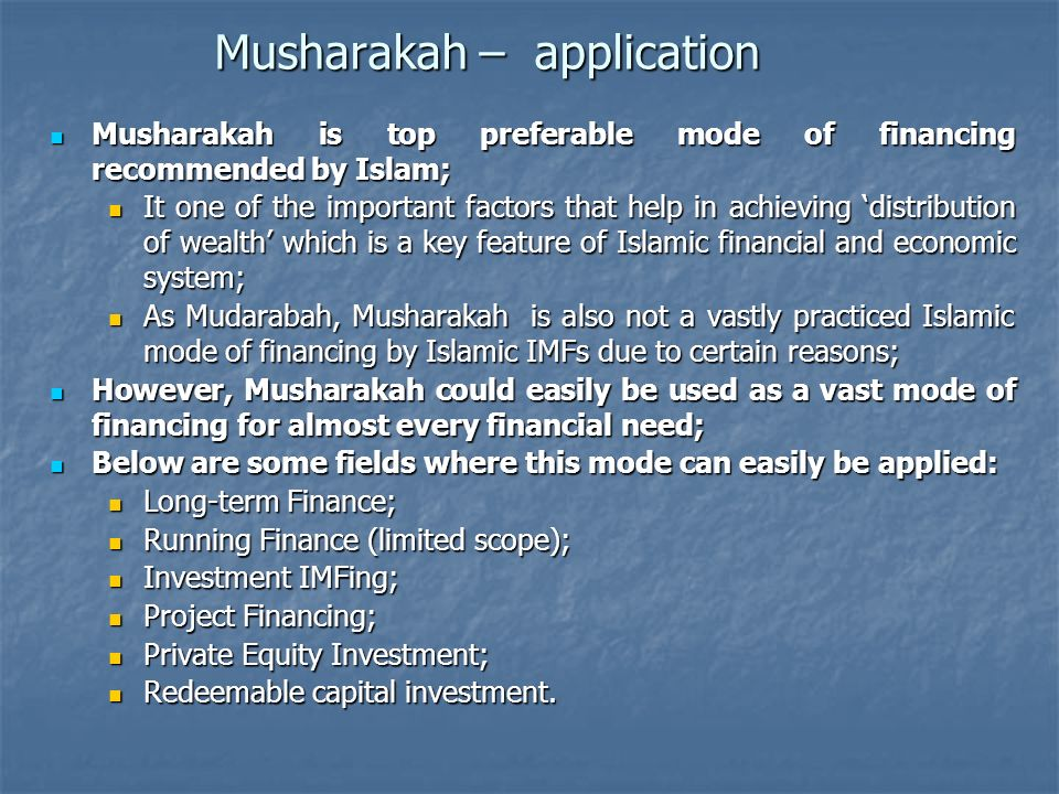 Musharakah – application Musharakah is top preferable mode of financing recommended by Islam; Musharakah is top preferable mode of financing recommend