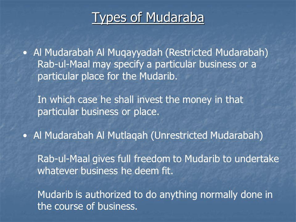 Types of Mudaraba Al Mudarabah Al Muqayyadah (Restricted Mudarabah) Rab-ul-Maal may specify a particular business or a particular place for the Mudari