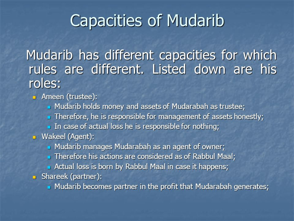 Capacities of Mudarib Mudarib has different capacities for which rules are different. Listed down are his roles: Mudarib has different capacities for