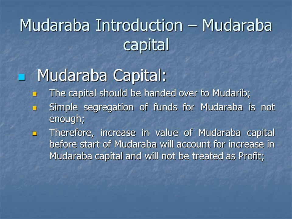 Mudaraba Introduction – Mudaraba capital Mudaraba Capital: Mudaraba Capital: The capital should be handed over to Mudarib; The capital should be hande