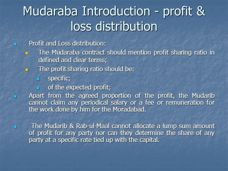 Mudaraba Introduction - profit & loss distribution Profit and Loss distribution: Profit and Loss distribution: The Mudaraba contract should mention pr