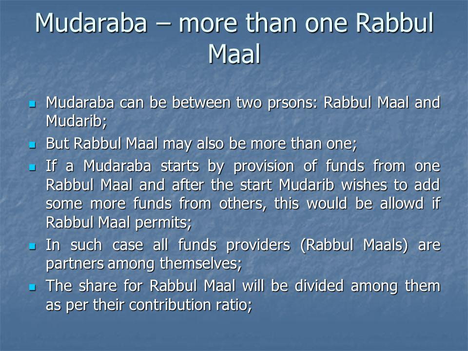 Mudaraba – more than one Rabbul Maal Mudaraba can be between two prsons: Rabbul Maal and Mudarib; Mudaraba can be between two prsons: Rabbul Maal and