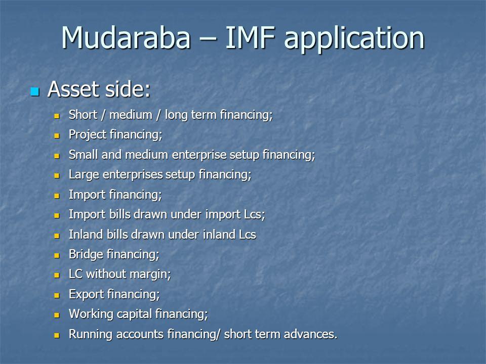 Mudaraba – IMF application Asset side: Asset side: Short / medium / long term financing; Short / medium / long term financing; Project financing; Proj