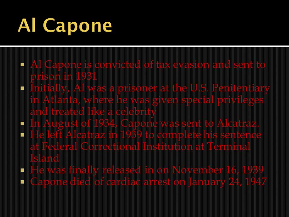Al Capone is convicted of tax evasion and sent to prison in 1931 Initially, Al was a prisoner at the U.S. Penitentiary in Atlanta, where he was given
