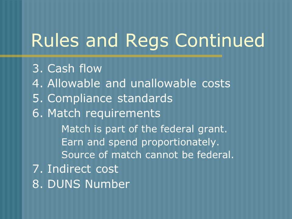 Rules and Regs Continued 3. Cash flow 4. Allowable and unallowable costs 5.