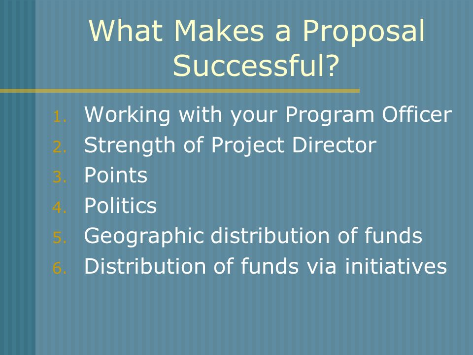 What Makes a Proposal Successful. 1. Working with your Program Officer 2.