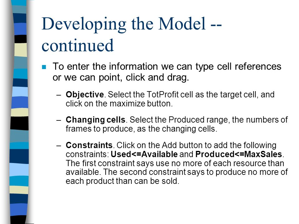 Developing the Model -- continued n To enter the information we can type cell references or we can point, click and drag. –Objective. Select the TotPr