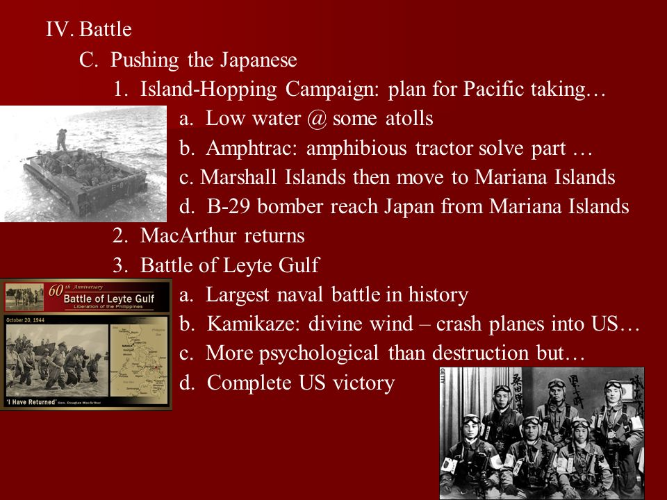 IV.Battle C. Pushing the Japanese 1. Island-Hopping Campaign: plan for Pacific taking… a. Low water @ some atolls b. Amphtrac: amphibious tractor solv
