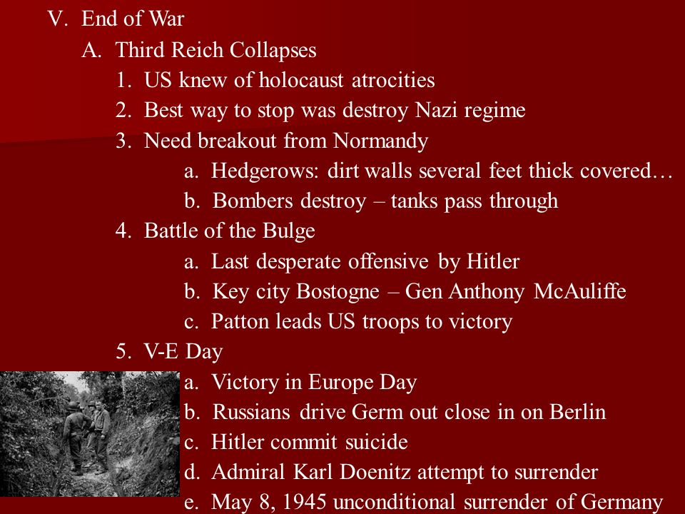 V.End of War A. Third Reich Collapses 1. US knew of holocaust atrocities 2. Best way to stop was destroy Nazi regime 3. Need breakout from Normandy a.