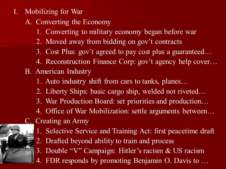 I.Mobilizing for War A. Converting the Economy 1. Converting to military economy began before war 2. Moved away from bidding on govt contracts 3. Cost