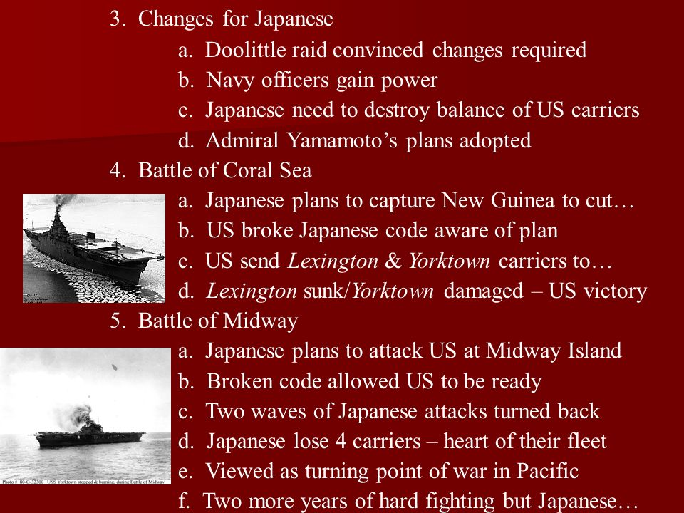 3. Changes for Japanese a. Doolittle raid convinced changes required b. Navy officers gain power c. Japanese need to destroy balance of US carriers d.