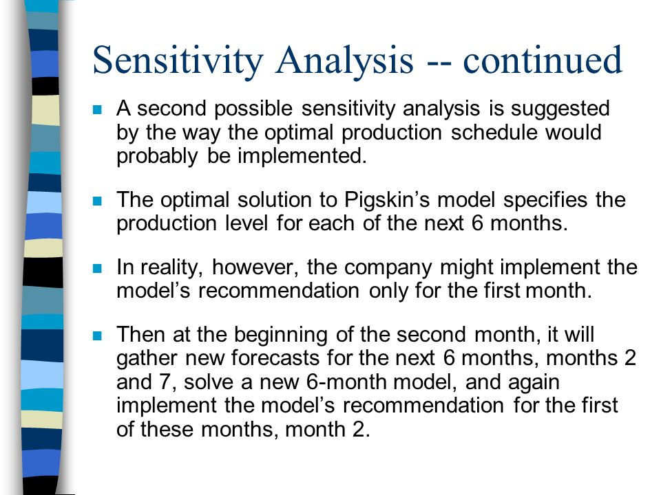 Sensitivity Analysis -- continued n A second possible sensitivity analysis is suggested by the way the optimal production schedule would probably be i