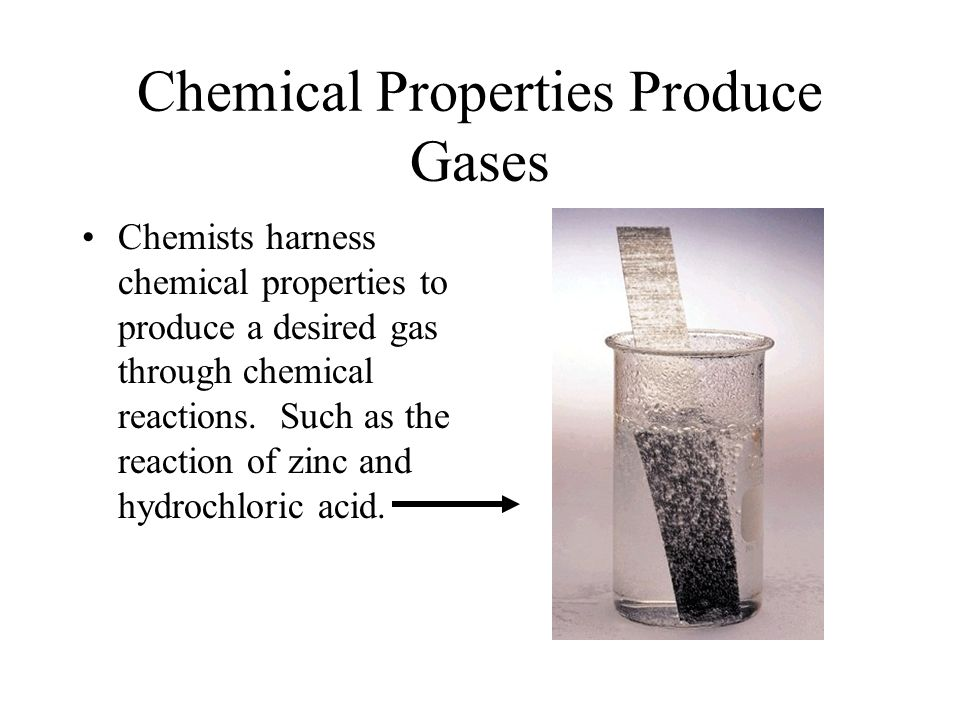 Chemical Properties Produce Gases Chemists harness chemical properties to produce a desired gas through chemical reactions. Such as the reaction of zi
