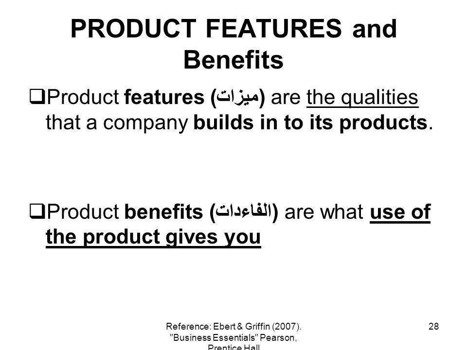 28 PRODUCT FEATURES and Benefits Product features (ميزات) are the qualities that a company builds in to its products. Product benefits (الفاءدات) are