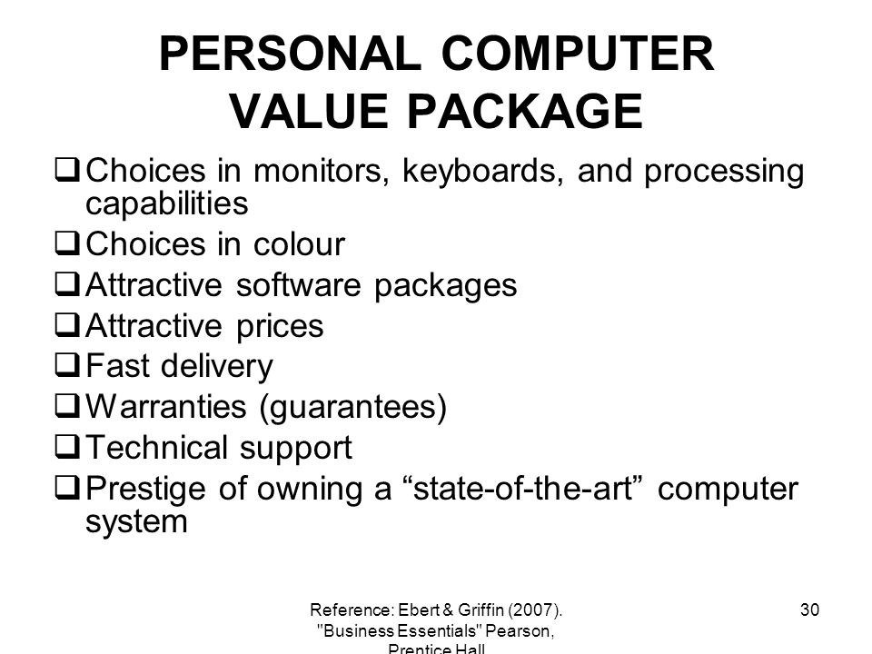 30 PERSONAL COMPUTER VALUE PACKAGE Choices in monitors, keyboards, and processing capabilities Choices in colour Attractive software packages Attracti