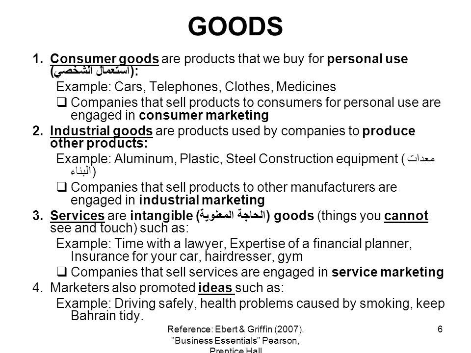 6 GOODS 1.Consumer goods are products that we buy for personal use (استعمال الشخصي): Example: Cars, Telephones, Clothes, Medicines Companies that sell